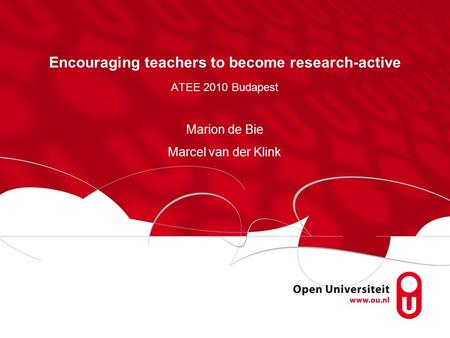 Encouraging teachers to become research-active ATEE 2010 Budapest Marion de Bie Marcel van der Klink.