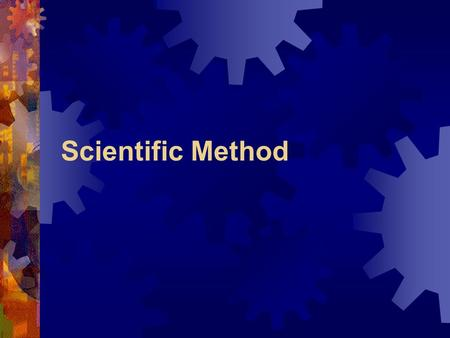 "Scientific Method. Where did we leave off?  What makes science ""science""  All fields of science use it  Sometimes called Scientific Inquiry  Logical."