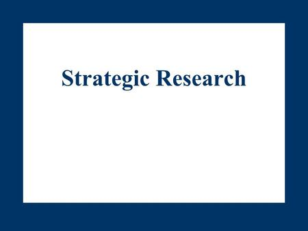 Strategic Research. 6-2 Chapter Outline I.Chapter Key Points II.Research: The Quest for Intelligence and Insight III.The Uses of Research IV.Research.