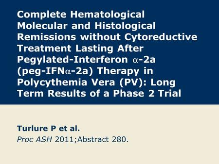 Complete Hematological Molecular and Histological Remissions without Cytoreductive Treatment Lasting After Pegylated-Interferon -2a (peg-IFN-2a) Therapy.