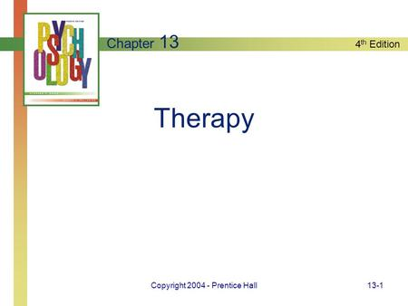 4 th Edition Copyright 2004 - Prentice Hall13-1 Therapy Chapter 13.