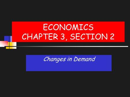 ECONOMICS CHAPTER 3, SECTION 2 Changes in Demand.