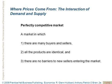 Chapter 3: Where Prices Come From: The Interaction of Demand and Supply 1 of 42 © 2008 Prentice Hall Business Publishing Economics R. Glenn Hubbard, Anthony.