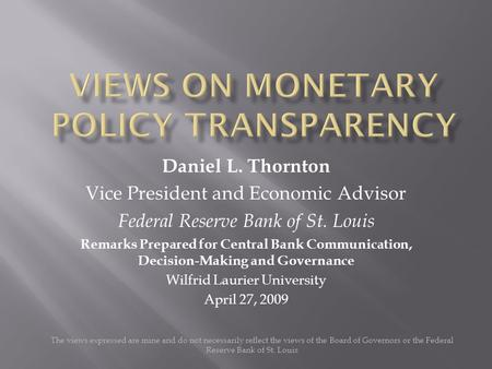 The views expressed are mine and do not necessarily reflect the views of the Board of Governors or the Federal Reserve Bank of St. Louis Daniel L. Thornton.