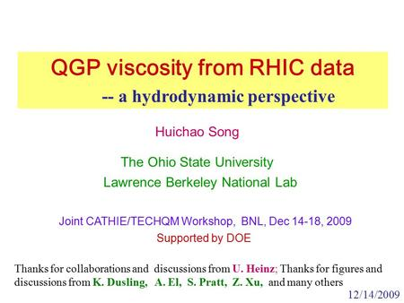 Joint CATHIE/TECHQM Workshop, BNL, Dec 14-18, 2009 Huichao Song The Ohio State University Supported by DOE 12/14/2009 Lawrence Berkeley National Lab QGP.