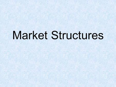 Market Structures. Perfect Competition An ideal market structure in which buyers and sellers compete directly and fully under the laws of supply and demand.