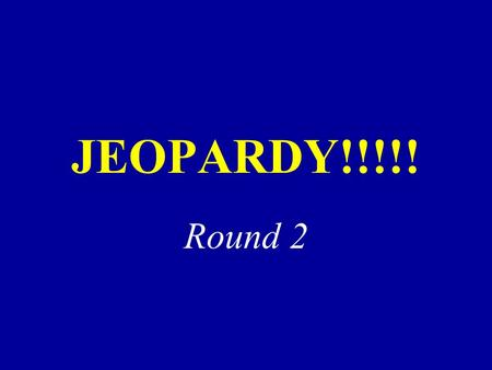JEOPARDY!!!!! Round 2. 200 300 400 500 100 200 300 400 500 100 200 300 400 500 100 Don't Change That Channel! 100 200 300 400 500 Ad-ing Up Ad-Lib Give.