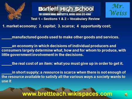 Mr. Weiss Test 1 – Sections 1 & 2 – Vocabulary Review 1. market economy; 2. capital; 3. scarce; 4 opportunity cost; _____manufactured goods used to make.