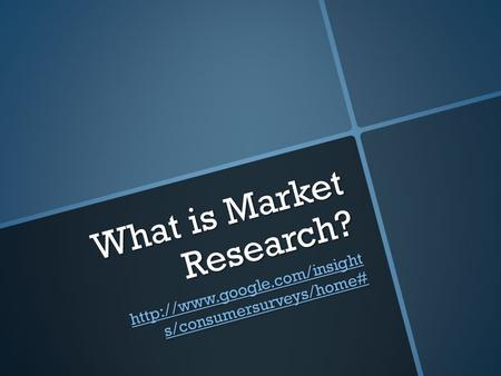 What is Market Research?  s/consumersurveys/home#  s/consumersurveys/home#