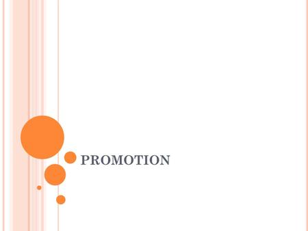 PROMOTION. W HAT IS IT ? Promotion can be defined as a way(s) of communicating to the market with the intention of selling a firm's products Promotional.