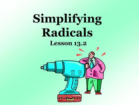 Simplifying Radicals Lesson 13.2. 43210 In addition to level 3.0 and above and beyond what was taught in class, the student may: · Make connection with.