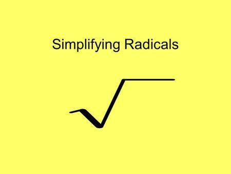 Simplifying Radicals. Perfect Squares 1 4 9 16 25 36 49 64 81 100 121 144 169 196 225 256 324 400 625 289.