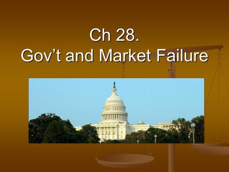 Ch 28. Gov't and Market Failure. Public Goods Nonrivalry – Once a producer has produced a public good, everyone can obtain the benefit. Nonrivalry – Once.