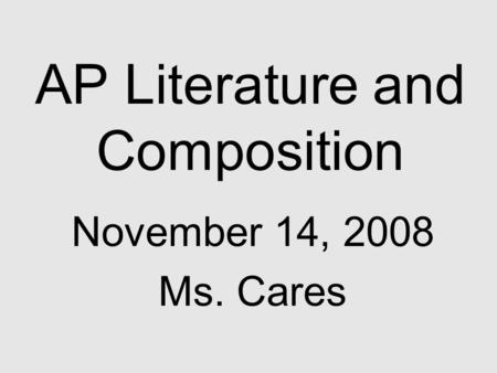 AP Literature and Composition November 14, 2008 Ms. Cares.