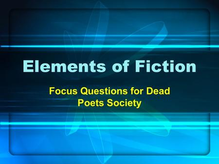 Elements of Fiction Focus Questions for Dead Poets Society.