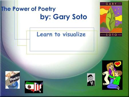 G. Hughes, Virgil MS The Power of Poetry by: Gary Soto Learn to visualize.