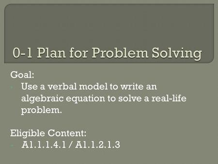 Goal: Use a verbal model to write an algebraic equation to solve a real-life problem. Eligible Content: A1.1.1.4.1 / A1.1.2.1.3.