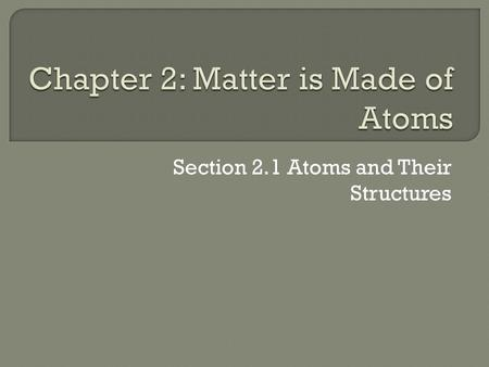 Section 2.1 Atoms and Their Structures. Relate historical experiments to the development of the atom, Illustrate the modern model of an atom, Interpret.
