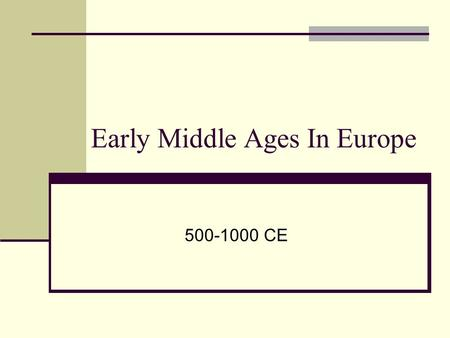 Early Middle Ages In Europe 500-1000 CE. Early Middle Ages Learning and Civilization Declined, but it was a great time for Germanic Kings and Warriors.