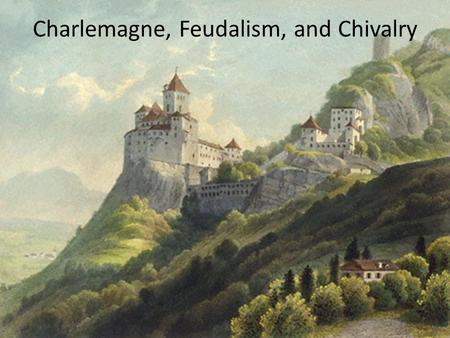 Charlemagne, Feudalism, and Chivalry. Europe After the Fall of Rome.