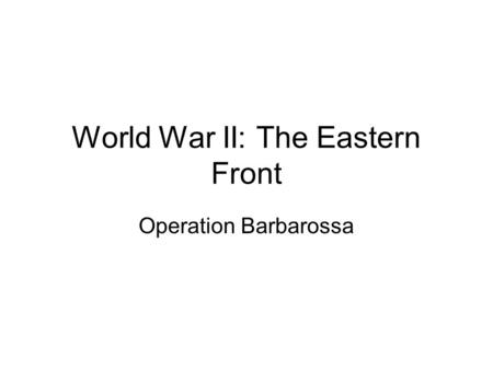 World War II: The Eastern Front Operation Barbarossa.