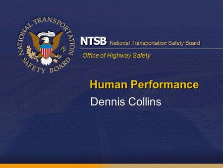 Office of Highway Safety Human Performance Dennis Collins.
