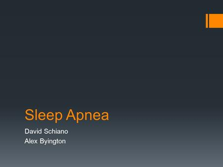 Sleep Apnea David Schiano Alex Byington. Pathology  Sleep Apnea is a disorder in which you have one or more pauses in breathing or shallow breaths while.