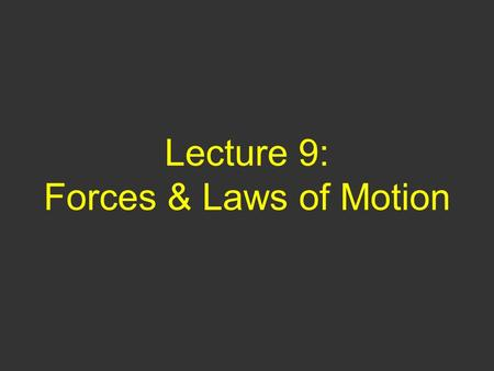 Lecture 9: Forces & Laws of Motion. Questions of Yesterday You must apply a force F to push your physics book across your desk at a constant velocity.
