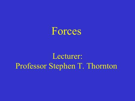 Forces Lecturer: Professor Stephen T. Thornton. Reading Quiz: Which of Newton's laws refers to an action and a reaction acceleration? A) First law. B)