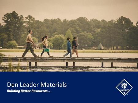 Den Leader Materials Building Better Resources…. Den Leader Guide Information Rationale for Adventure Takeaways For Cub Scouts Requirement Listing Planning.