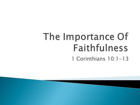 1 Corinthians 10:1-13.  Many obey the gospel but fewer remain faithful. cf. Mt. 10:22; Rev. 2:10; 2 Tim. 4:8  The context of the lesson explained. ◦