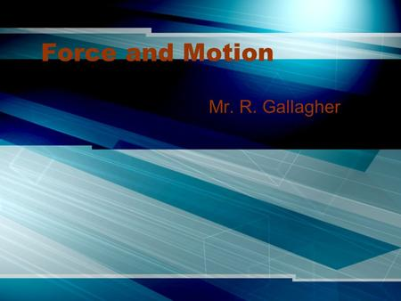 "Force and Motion Mr. R. Gallagher. vs. I.Force vs. Motion 1.Force - a push or a pull - it is measured in the SI unit of Newton's ""N"" - example – pushing."