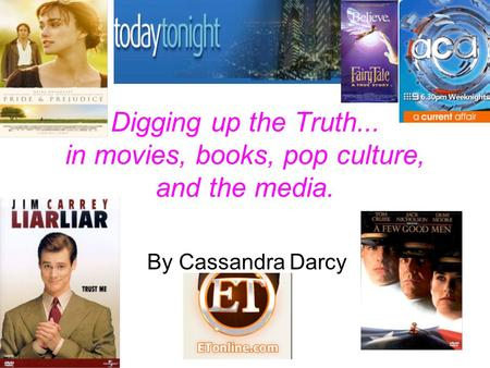 Digging up the Truth... in movies, books, pop culture, and the media. By Cassandra Darcy.