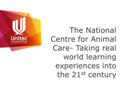 The National Centre for Animal Care- Taking real world learning experiences into the 21 st century.