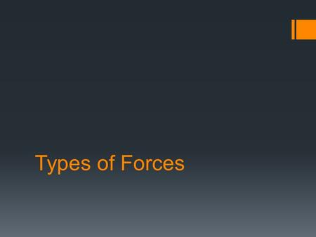 Types of Forces. Gravitational Force  An attractive force between all objects that have mass.  On Earth gravity is a downward force, always pulling.