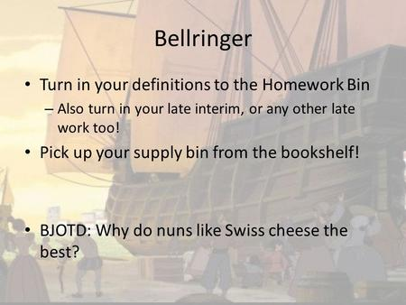 Bellringer Turn in your definitions to the Homework Bin – Also turn in your late interim, or any other late work too! Pick up your supply bin from the.