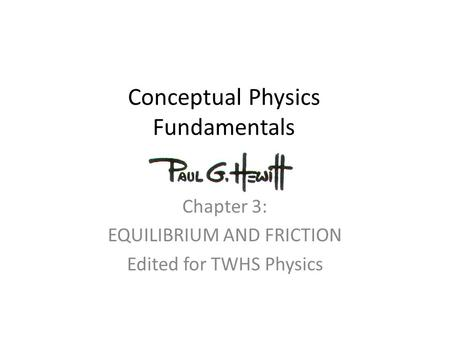 Conceptual Physics Fundamentals Chapter 3: EQUILIBRIUM AND FRICTION Edited for TWHS Physics.