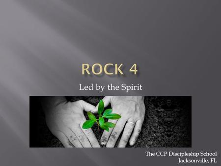 Led by the Spirit The CCP Discipleship School Jacksonville, FL.