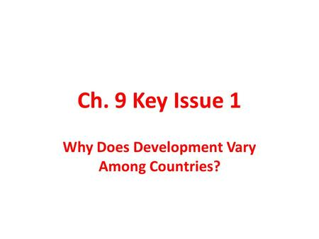 Ch. 9 Key Issue 1 Why Does Development Vary Among Countries?