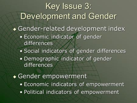 Key Issue 3: Development and Gender  Gender-related development index Economic indicator of gender differencesEconomic indicator of gender differences.