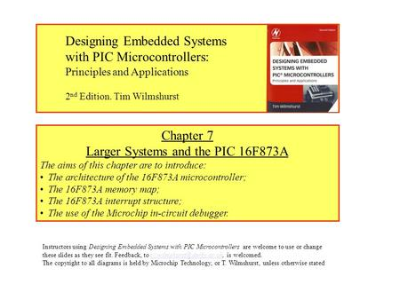 Chapter 7 Larger Systems and the PIC 16F873A The aims of this chapter are to introduce: The architecture of the 16F873A microcontroller; The 16F873A memory.