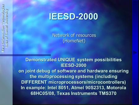 IEESD-2000 New Information Technologies Labs of Gomel University Network of resources (HomeNet) Demonstrated UNIQUE system possibilities IEESD-2000 on.