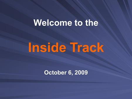 Inside Track October 6, 2009 Welcome to the.  I wonder, as they increase class size, will our next year's district report card get worse overall grades?