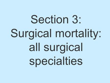Section 3: Surgical mortality: all surgical specialties.