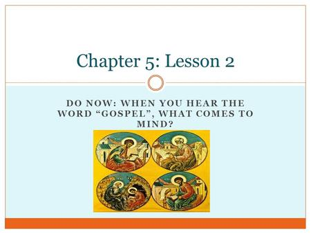 "DO NOW: WHEN YOU HEAR THE WORD ""GOSPEL"", WHAT COMES TO MIND? Chapter 5: Lesson 2."