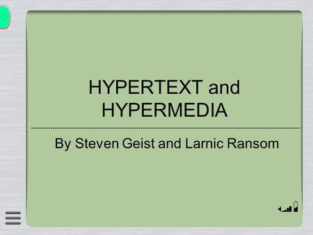 HYPERTEXT and HYPERMEDIA By Steven Geist and Larnic Ransom.