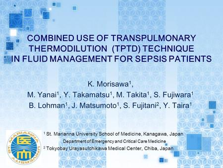 COMBINED USE OF TRANSPULMONARY THERMODILUTION (TPTD) TECHNIQUE IN FLUID MANAGEMENT FOR SEPSIS PATIENTS 1 St. Marianna University School of Medicine, Kanagawa,