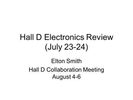Hall D Electronics Review (July 23-24) Elton Smith Hall D Collaboration Meeting August 4-6.