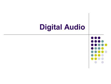 "Digital Audio. Analog versus Digital Analog Sound waves ""similar"" or ""copy"" Electrical impedance creates noise Digital Sound encoded in binary form Sampled."