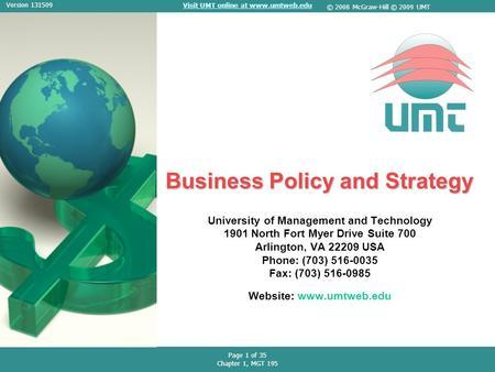 Visit UMT online at www.umtweb.edu Page 1 of 35 Chapter 1, MGT 195 Version 131509 © 2008 McGraw-Hill © 2009 UMT Business Policy and Strategy University.